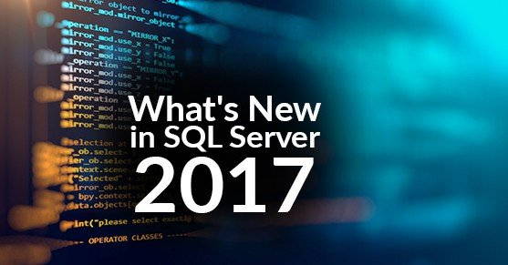 What's new with SQL Server 2017?