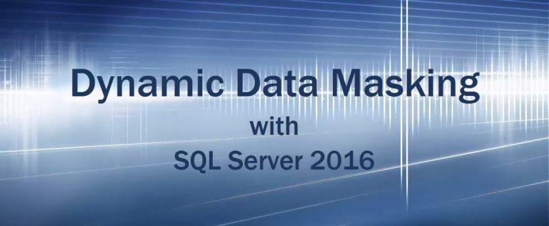 SQL Server 2016 Dynamic Data Masking